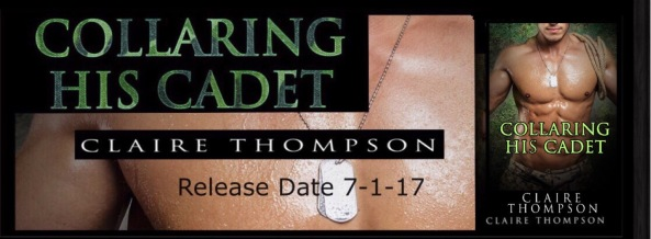 Collaring His Cadet by Claire Thompson Release Date July 7 2017
