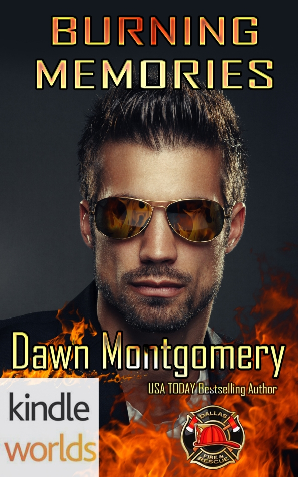 Dallas Fire & Rescue: Burning Memories (Kindle Worlds Novella) by Dawn Montgomery