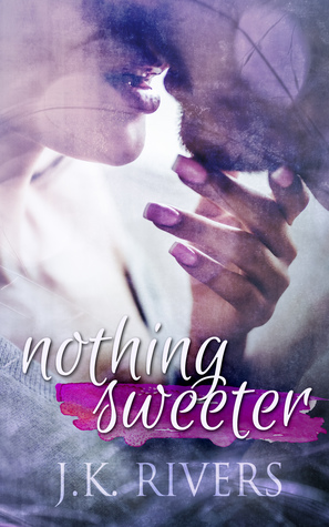 Nothing Sweeter by J.K. Rivers